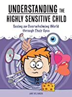 Understanding the Highly Sensitive Child: Seeing an Overwhelming World through Their Eyes