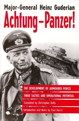 Achtung-Panzer!: The Development of Armoured Forces, Their Tactics