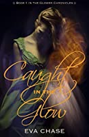 Caught in the Glow (The Glower Chronicles, #1)