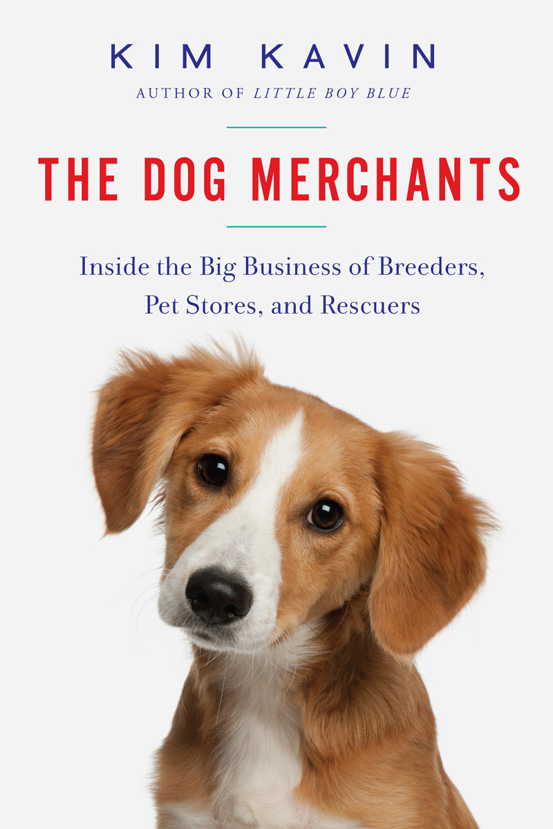 The Dog Merchants Inside the Big Business of Breeders, Pet Stores, and Rescuers