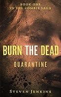 Burn the Dead: Quarantine (The Zombie Saga #1)