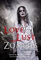 Love, Lust, and Zombies: Short Stories