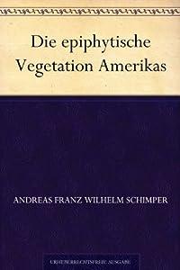 Die epiphytische Vegetation Amerikas