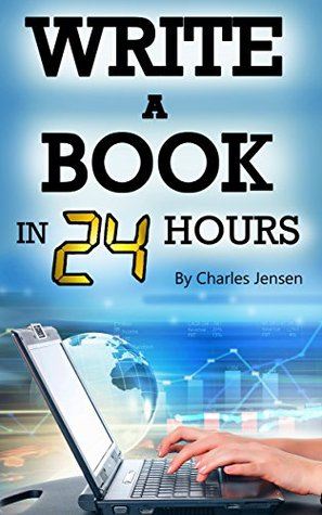 Write a Book in 24 Hours: Book Writing Tips for Fiction and Non-Fiction (Writing Skills, Writing Tips, Writing Fast, How to Write Fast, How to Write Books, Write Books, Writing Books)