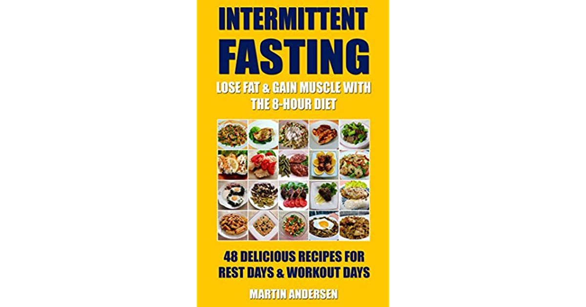 Intermittent Fasting: Lose Fat & Gain Muscle With The 8-Hour