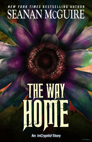 The Way Home (InCryptid, #0.20) by Seanan McGuire
