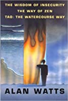 The Wisdom of Insecurity/The Way of Zen/Tao: The Watercourse Way
