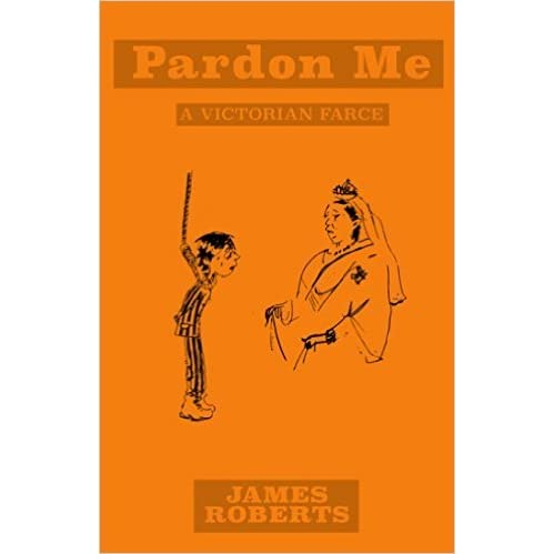 Pardon me a victorian farce by james roberts reviews for Farcical writings