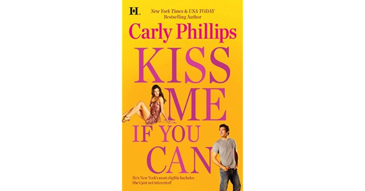 Kiss Me If You Can Carly Phillips Goodreads
