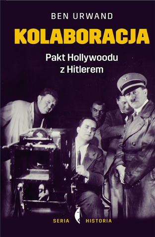 The Collaboration: Hollywood's Pact with Hitler by Ben Urwand