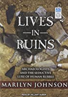Lives in Ruins: Archaeologists and the Seductive Lure of Human Rubble