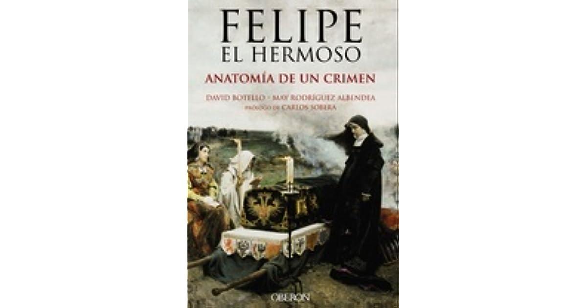 Felipe el hermoso, anatomía de un crimen by David Botello Méndez