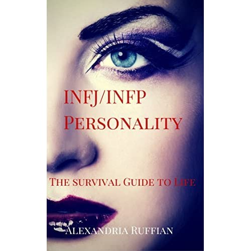 INFJ/INFP Personality Type: The Survival Guide to Life by