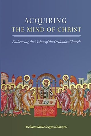 Acquiring the Mind of Christ by Sergius Bowyer