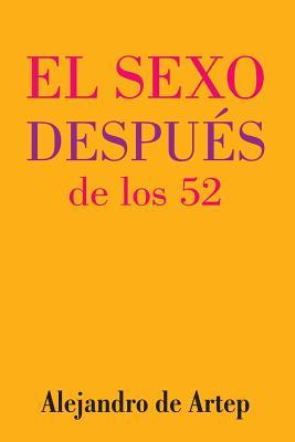 Sex After 52 (Spanish Edition) - El sexo despu�s de los 52