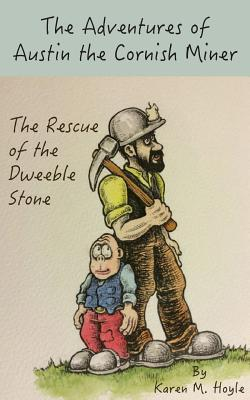 The Adventures of Austin the Cornish Miner: The Rescue of the Dweeble Stone