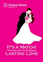 It's a Match!  The Guide to Finding Lasting Love