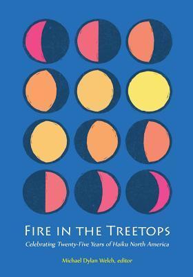 Fire in the Treetops: Celebrating Twenty-Five Years of Haiku North America