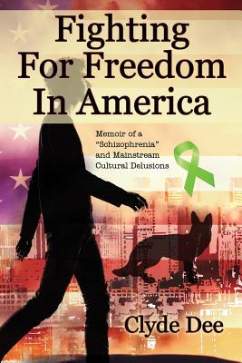 Fighting for Freedom in America: Memoir of a Schizophrenia and Mainstream Cultural Delusions