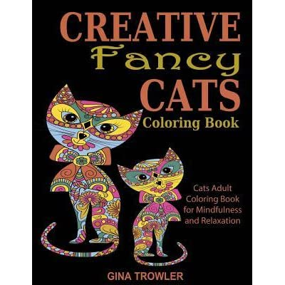 Creative Fancy Cats Coloring Book: Cats Adult Coloring Book For Mindfulness  And Relaxation By Coloring Books
