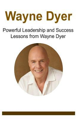 Wayne Dyer: Powerful Leadership and Success Lessons from Wayne Dyer: Wayne Dyer, Wayne Dyer Book, Wayne Dyer Lessons, Wayne Dyer Words, Wayne Dyer Info