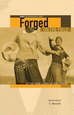 Forged on the Field: Letters from Global Mission Leaders