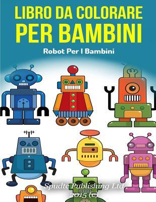 Libro Da Colorare Per Bambini Robot Per I Bambini By Not A Book