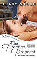 The Practice Proposal (Suddenly Smitten, #1)