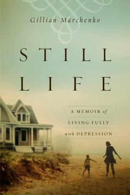 Still Life - A Memoir of Living Fully with Depression