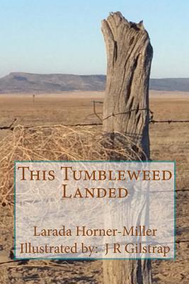 This Tumbleweed Landed: Poetry & Prose