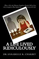A Life Lived Ridiculously