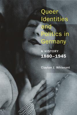 Queer Identities and Politics in Germany: A History, 1880-1945