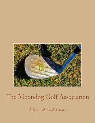 The Moondog Golf Association: The Archives