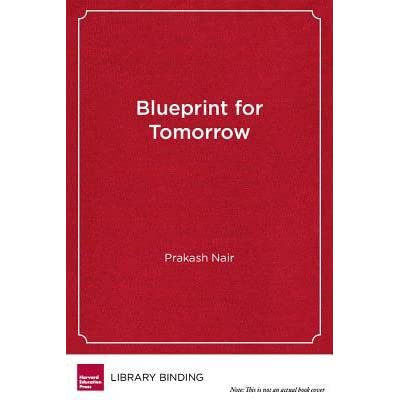 Blueprint for tomorrow redesigning schools for student centered blueprint for tomorrow redesigning schools for student centered learning by prakash nair malvernweather Image collections