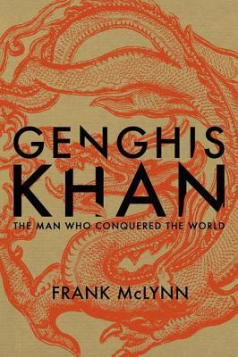 Genghis Khan: His Conquests, His Empire, His Legacy by Frank