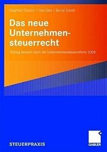 Das Neue Unternehmensteuerrecht: Richtig Beraten Nach Der Unternehmensteuerreform 2008