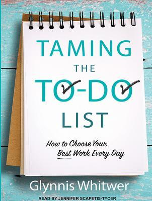 Taming The To-do List - How To Choose Your Best Work Every Day
