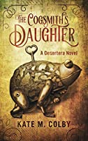 The Cogsmith's Daughter (Desertera #1)