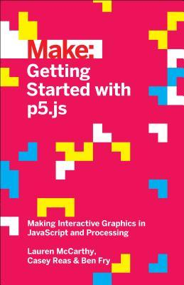 Getting Started with P5.Js: Making Interactive Graphics in JavaScript and Processing