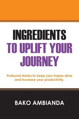 Ingredients To Uplift Your Journey: Profound stories to keep your hopes alive and increase your productivity.