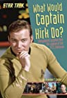 What Would Captain Kirk Do? Intergalactic Wisdom from the Captain of the U.S.S. Enterprise audiobook download free