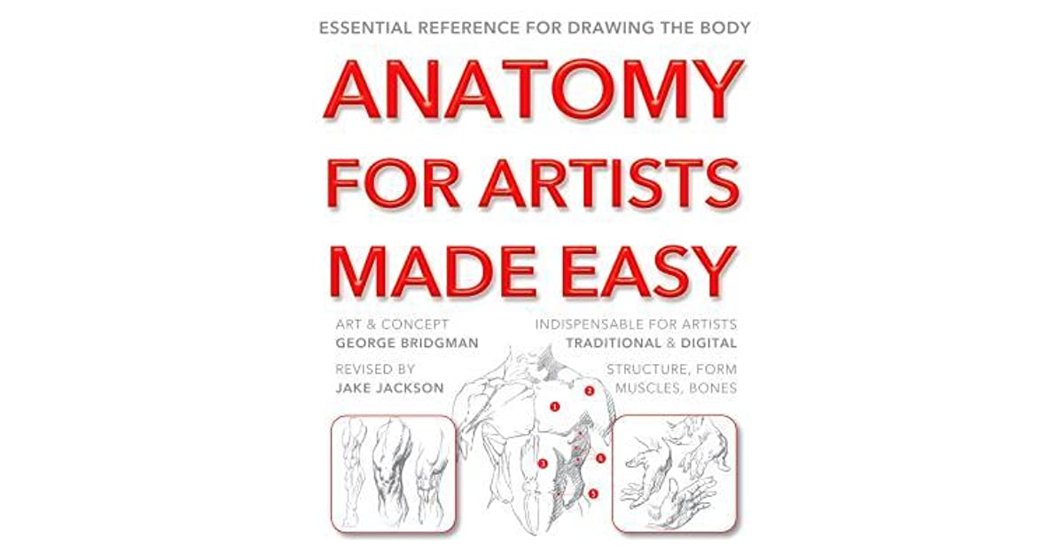 Anatomy For Artists Made Easy Essential Reference For Drawing The