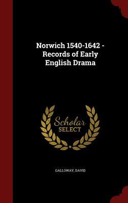 Norwich 1540-1642 - Records of Early English Drama  by  David Galloway