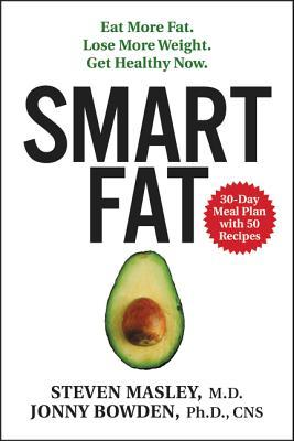 Smart fat   eat more fat, lose more weight, get healthy now (2016, HarperOne)