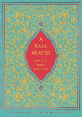 A Rasa Reader  Classical Indian Aesthetics