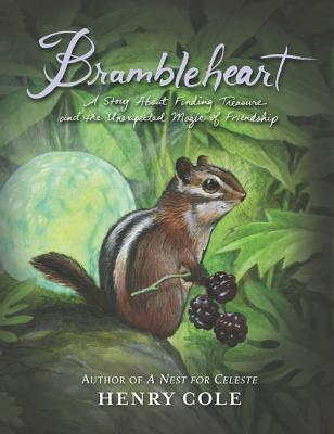 Brambleheart: A Story About Finding Treasure and the Unexpected Magic of Friendship (Brambleheart, #1)