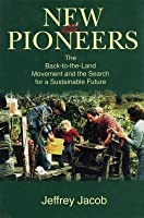 New Pioneers: The Back To The Land Movement And The Search For A Sustainable Future
