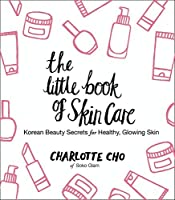 The Little Book of Skin Care: Korean Beauty Secrets for Healthy, Glowing Skin