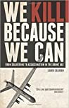 We Kill Because We Can by Laurie Calhoun