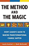 The Method and the Magic: Every Leader's Guide to Making Transformational Change Happen